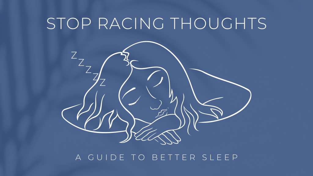 Blue Background with line drawing of woman sleeping in white ink. With the words Stop racing thoughts above the drawing and A guide to better sleep below the drawing.
